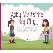 Abby Visits the Big City: The City Mouse and the Country Mouse Remixed