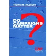 Do Campaigns Matter? by Thomas M. Holbrook
