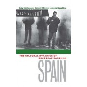 The Cultural Dynamics of Democratization in Spain by Peter Mcdonough