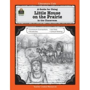 A Guide for Using Little House on the Prairie in the Classroom by Linda Lee Maifair