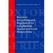 Bayesian Smoothing and Regression for Longitudinal, Spatial and Event History Data by Ludwig Fahrmeir