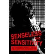 Senseless and Sensitivity by Robert Charles Jones