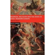 Madness, Religion and the State in Early Modern Europe by David Lederer