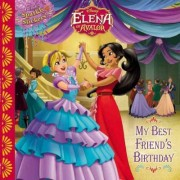 Elena of Avalor: My Best Friend's Birthday by Silvia Olivas