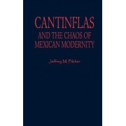 Cantinflas and the Chaos of Mexican Modernity by Jeffrey M. Pilcher