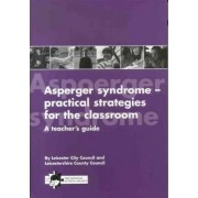 Asperger Syndrome: Teacher's Guide by Leicester City Council & Leicestershire County Council Education Department