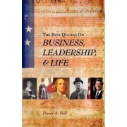 The Best Quotes on Business, Leadership, & Life by Sidney and Ruth Lapidus Professor in the Era of North Atlantic Revolutions Department of History David A Bell