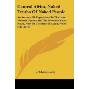 Central Africa, Naked Truths of Naked People by C Chaille Long