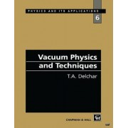 Vacuum Physics and Techniques by T. A. Delchar