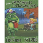Frankly, I Never Wanted to Kiss Anybody!: The Story of the Frog Prince as Told by the Frog by Nancy Loewen