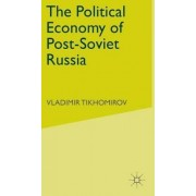 The Political Economy of Post-Soviet Russia by Vladimir M. Tikhomirov