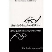 The Brecht Yearbook / Das Brecht-jahrbuch: Brecht-Marxism-Ethics Volume 35 by Friedemann J. Weidauer