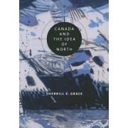 Canada and the Idea of North by Sherrill E. Grace