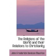 The Religions of the World and Their Relations to Christianity by John Frederick Denison Maurice