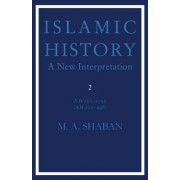 Islamic History: Volume 2, AD 750-1055 (AH 132-448): D.750-1055 (A.H.132-448) v. 2 by M. A. Shaban