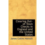 Clearing Out-Of-Town Checks in England and the United States by James Collins Halloch