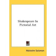 Shakespeare in Pictorial Art by Malcolm Salaman