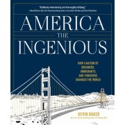 America the Ingenious: How a Nation of Dreamers, Immigrants, and Tinkerers Changed the World, Hardcover