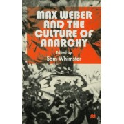 Max Weber and the Culture of Anarchy by Sam Whimster