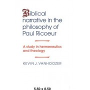 Biblical Narrative in the Philosophy of Paul Ricoeur by Kevin J. Vanhoozer