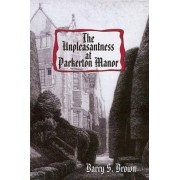The Unpleasantness at Parkerton Manor by Barry S Brown