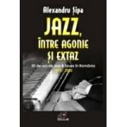 JAZZ, INTRE AGONIE SI EXTAZ. TREIZECI DE ANI DE JAZZ SI BLUES IN ROMANIA (1972-2002).