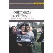 Mediterranean Israeli Music and the Politics of the Aesthetic by Amy Horowitz