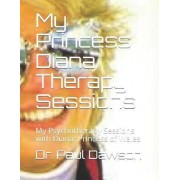 My Princess Diana Therapy Sessions by Dr Paul Dawson