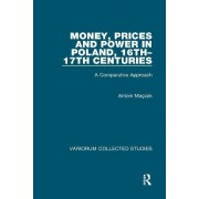 Money, Prices and Power in Poland, 16th-17th Centuries by Antoni Maczak