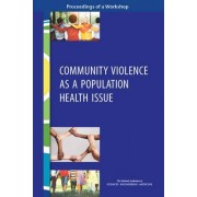 Community Violence as a Population Health Issue by and Medicine National Academies of Sciences Engineering