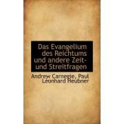 Das Evangelium Des Reichtums Und Andere Zeit- Und Streitfragen by Andrew Carnegie