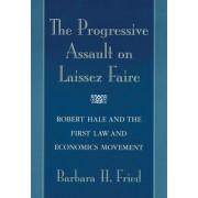 The Progressive Assault on Laissez Faire by Barbara H. Fried