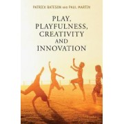 Play, Playfulness, Creativity and Innovation by Patrick Bateson