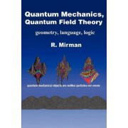 Quantum Mechanics, Quantum Field Theory by R Mirman