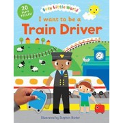 I Want to be a Train Driver by Stephen Barker
