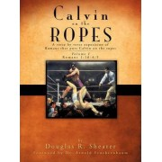 Calvin on the Ropes by Douglas R Shearer