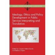 Ideology, Ethics and Policy Development in Public Service Interpreting and Translation by Carmen Valero-Garces
