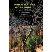 When Nature Goes Public by Cori Hayden