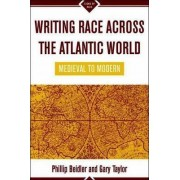 Writing Race Across the Atlantic World by Philip D. Beidler