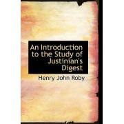 An Introduction to the Study of Justinian's Digest by Henry John Roby