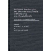 Biological, Psychological, and Environmental Factors in Delinquency and Mental Disorder by Deborah W. Denno