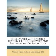 The Seventh Continent; A History of the Discovery and Explorations of Antarctica by Helen S Wright