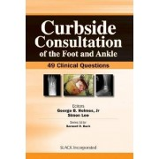 Curbside Consultation of the Foot and Ankle by George B. Holmes