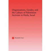 Organizations, Gender and the Culture of Palestinian Activism in Haifa, Israel by Elizabeth Faier