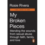My Broken Pieces: Mending the Wounds from Sexual Abuse Through Faith, Family and Love