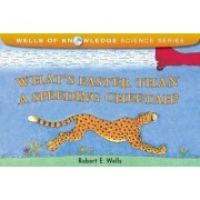 What's Faster Than a Speeding Cheetah? by Robert E Wells