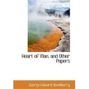 Heart of Man, and Other Papers by George Edward Woodberry