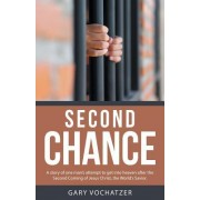 Second Chance: A Story of One Man's Attempt to Get Into Heaven After the Second Coming of Jesus Christ, the World's Savior.