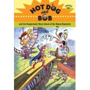 Hot Dog and Bob and the Dangerously Dizzy Attack of the Hypno Hamsters: Adventure No. 3 by L. Bob Rovetch