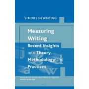 Measuring Writing: Recent Insights into Theory, Methodology and Practice by Elke Van Steendam